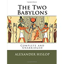 The Two Babylons: The Only Fully Complete 7th Edition!