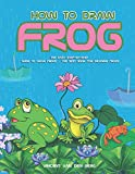 How to Draw Frog: The Easy Step-by-Step Guide to Draw Frogs - The Best Book for Drawing Frogs