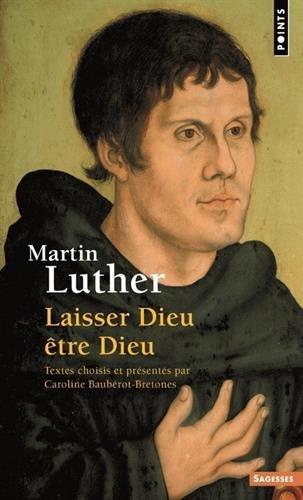 Martin Luther. Laisser Dieu être Dieu