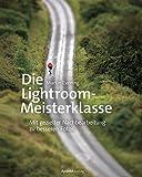 Die Lightroom-Meisterklasse: Mit gezielter Nachbearbeitung zu besseren Fotos