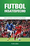 Image de Fútbol Insatisfecho: Reflexiones Contextualizadas (Fútbol Contextualizado nº 1)