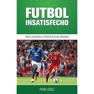 Fútbol Insatisfecho: Reflexiones Contextualizadas (Fútbol Contextualizado nº 1)