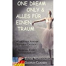 Alles für einen Traum / Only One Dream (Zweisprachige Ausgabe: Englisch-Deutsch): Bilingual Book: English/German (German Edition)