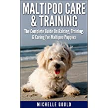 Maltipoo Care & Training: The Complete Guide On Raising, Training, Caring For Maltipoo Puppies (English Edition)