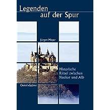 Legenden auf der Spur. Historische Rätsel zwischen Neckar und Alb