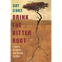 Drink the Bitter Root: A Search for Justice and Healing in Africa