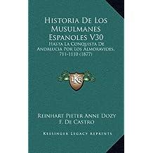Historia de Los Musulmanes Espanoles V30: Hasta La Conquista de Andalucia Por Los Almoravides, 711-1110 (1877)