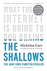 The Shallows: What the Internet Is Doing to Our Brains by Nicholas Carr (2011-06-06)