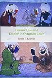 Islamic Law and Empire in Ottoman Cairo - James Baldwin