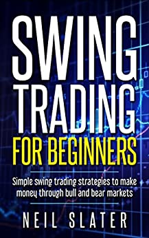Swing Trading Strategies: Simple Formulas For Beginners To Make Money With Swing Trading (Strategies, Beginners, Day Trading, Swing Trading) by [Slater, Neil]