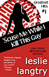 'Scuse Me While I Kill This Guy: Romantic Comedy Mystery (Greatest Hits Mysteries Book 1)