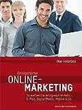 Erfolgsfaktor Online-Marketing: So werben Sie erfolgreich im Netz – E-Mail, Social Media, Mobile & Co. richtig nutzen