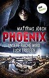 PHOENIX - Unsere Rache wird euch treffen: Thriller von Matthias Jösch