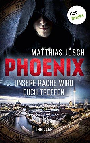 Buchseite und Rezensionen zu 'PHOENIX - Unsere Rache wird euch treffen: Thriller' von Matthias Jösch