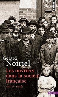 Ouvriers dans la société française . XIXe-XXe siècle : XIXe-XXe siècle par Gérard Noiriel