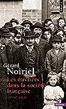 Ouvriers dans la société française . XIXe-XXe siècle : XIXe-XXe siècle par Noiriel