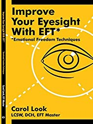 Improve Your Eyesight with EFT*: *Emotional Freedom Techniques by Carol Look (2006-07-18)