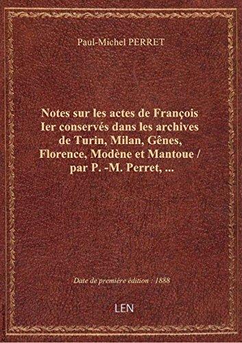 notes-sur-les-actes-de-francois-ier-conserves-dans-les-archives-de-turin-milan-genes-florence-mo