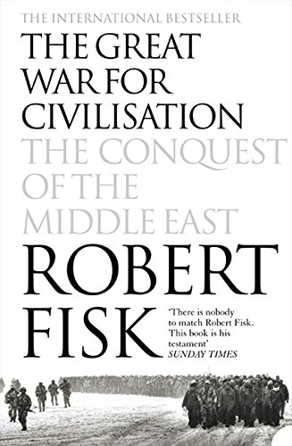 The Great War for Civilisation: The Conquest of the Middle East por Robert Fisk
