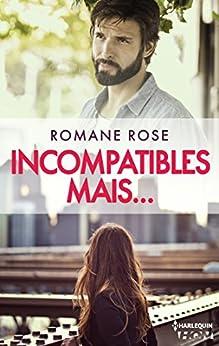 Incompatibles mais... : Une romance actuelle (HQN) par [Rose, Romane]