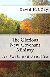 The Glorious New-Covenant Ministry: Its Basis and Practice