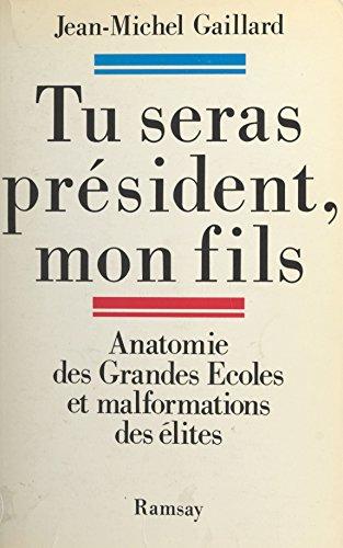 Tu seras président mon fils : anatomie des Grandes Écoles et malformation des élites (Essai) par Jean-Michel Gaillard
