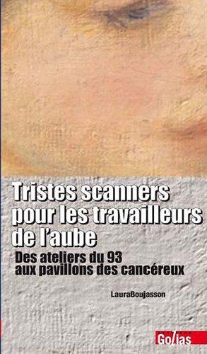 Tristes scanners pour les travailleurs de l'aube : Des ateliers du 93 aux pavillons des cancéreux