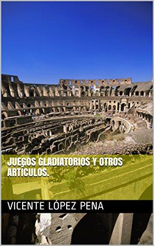 Juegos gladiatorios y otros artículos. por Vicente López Pena