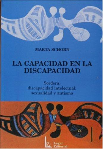 La Capacidad En La Discapacidad- Sordera, Discapacidad Intelectual, Sexualidad y Autismo