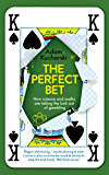 The Perfect Bet: How Science and Maths are Taking the Luck Out of Gambling