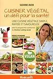 Telecharger Livres Cuisiner vegetal un defit pour la sante Une cuisine vegetale simple rapide et savoureuse (PDF,EPUB,MOBI) gratuits en Francaise