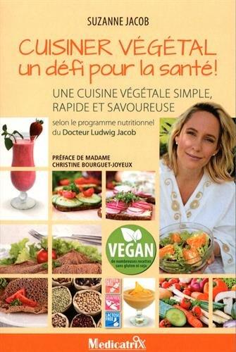 Cuisiner végétal, un défit pour la santé : Une cuisine végétale simple, rapide et savoureuse