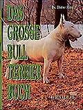 Das grosse Bull Terrier Buch (Das besondere Hundebuch)