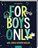 For Boys only: Was Jungs wissen wollen