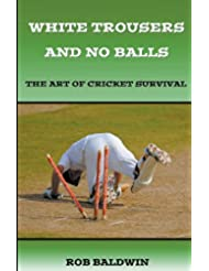 White Trousers and No Balls: The Art of Cricket Survival