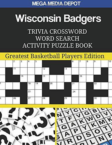 Wisconsin Badgers Trivia Crossword Word Search Activity Puzzle Book: Greatest Basketball Players Edition por Mega Media Depot