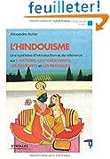 L'hindouisme : Une synthèse d'introduction et de référence sur l'histoire, les fondements, les courants et les pratiques