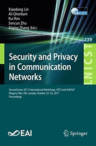 Security and Privacy in Communication Networks: SecureComm 2017 International Workshops, ATCS and SePrIoT, Niagara Falls, ON, Canada, October 22–25, ... and Telecommunications Engineering, Band 239)