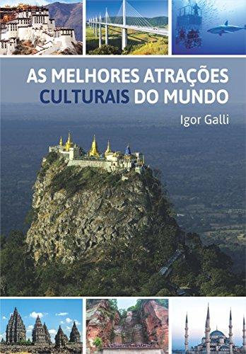As Melhores Atrações Culturais do Mundo (Portuguese Edition) por Igor Galli