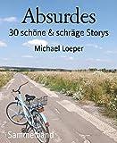 Absurdes: 30 schöne & schräge Storys (German Edition)