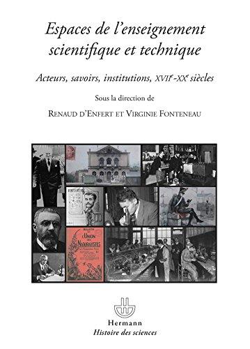 Espaces de l'enseignement scientifique et technique : Acteurs, savoirs, institutions, XVIIe-XXe siècles