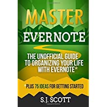 Master Evernote: The Unofficial Guide to Organizing Your Life with Evernote (Plus 75 Ideas for Getting Started) by S.J. Scott (2014-07-14)