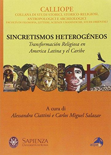 Sincretismos heterogéneos. Transformación religiosa en America latina y el Caribe por C. M. Salazar A. Ciattini
