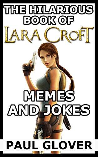 The Hilarious Book Of Lara Croft Memes And Jokes Ebook Paul Groves