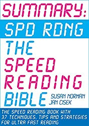 Summary: Spd Rdng - The Speed Reading Bible: Speed Reading Book with 37 Techniques, Tips and Strategies For Ultra Fast Reading (Speed Reading, Study Skills, Memory And Accelerated Learning)