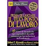 Prima di lasciare il tuo posto di lavoro: 10 lezioni di vita reale che ogni imprenditore dovrebbe conoscere per fare un business multimilionario (Italian Edition)