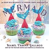 Mermaid Food: 50 Deep Sea Desserts to Inspire Your Imagination (English Edition)