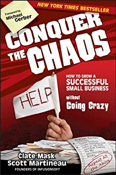 Conquer the Chaos: How to Grow a Successful Small Business Without Going Crazy by [Mask, Clate, Martineau, Scott]