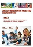 Colección Oposiciones Magisterio Educación Física. Tema 1: Concepto de Educación Física: evolución y desarrollo de los distintos conceptos
