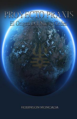 Proyecto Praxis: El Origen Del Nuevo Orden (Saga Praxis nº 1)
